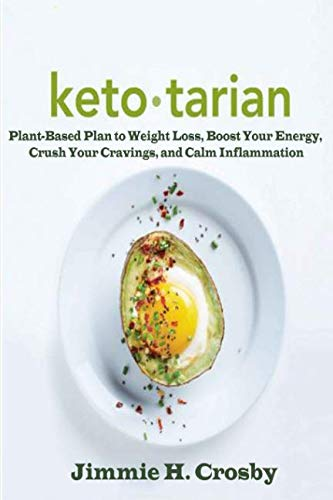 Ketotarian: Plant-Based Plan to Weight Loss, Boost Your Energy,  Crush Your Cravings, and Calm Inflammation by Jimmie H. Crosby