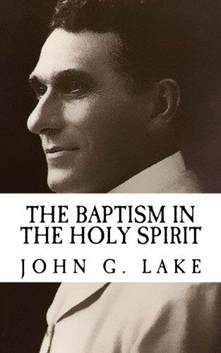 John G. Lake The Baptism in The Holy Spirit {Revival Press Edition}