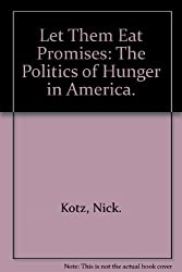 Let Them Eat Promises: The Politics of Hunger in America.