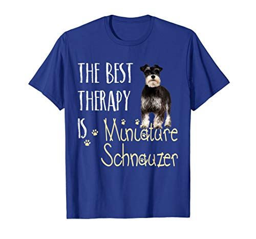 The Best Therapy Is Miniature Schnauzer Dog T-Shirts