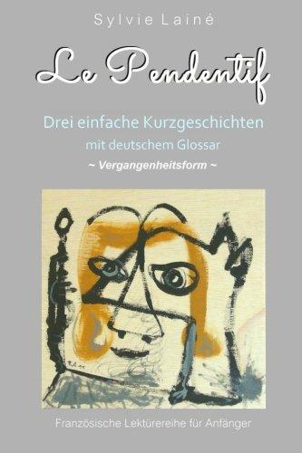 Price comparison product image Le Pendentif,  Einfache Geschichten auf Französisch,  **Vergangenheit**: Mit deutschem Glossar (Französische Lektürereihe für Anfänger) (Volume 5) (German Edition)