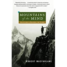 Mountains of the Mind: Adventures in Reaching the Summit: Written by Robert Macfarlane, 2004 Edition, (New title) Publisher: Vintage [Paperback]