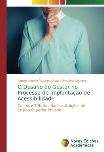 O Desafio do Gestor no Processo de Implantação de Acessibilidade: Custos e Tributos Nas Instituições de Ensino Superior Privada (Portuguese Edition)