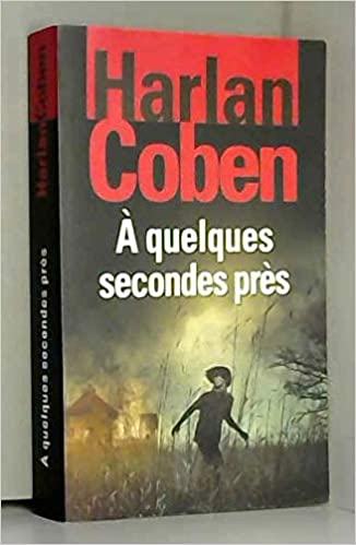 Amazon Fr A Quelques Secondes Pres Harlan Coben Livres