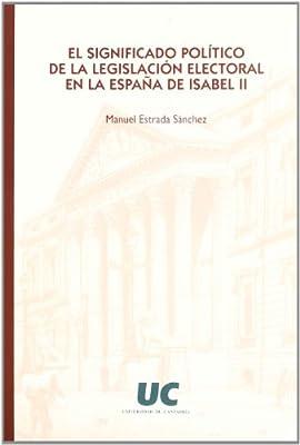 El significado político de la legislación electoral en la España ...