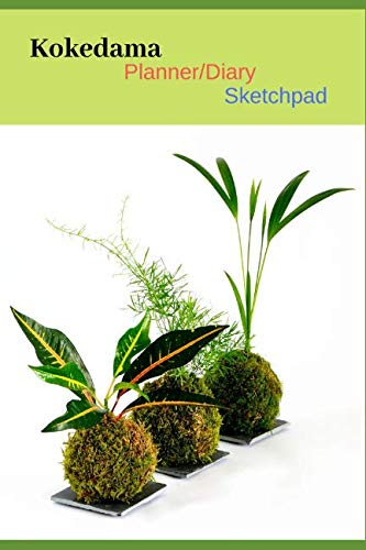 Kokedama Planner/Diary Sketchpad: Japanese Modern Art of Kokadama Book/Notebook Journal Sketchpad/Dotted Grid. Undated Planner/Diary for the ... a Moss Ball, Unique & Different Gift/Present (Best Plants For Kokedama)