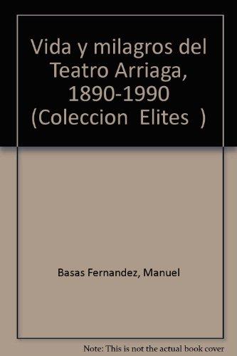Vida y milagros del Teatro Arriaga, 1890-1990 (Colección