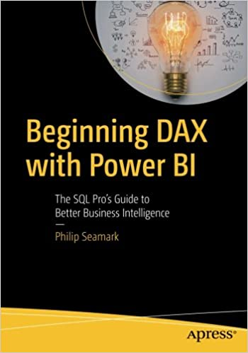 Beginning DAX with Power BI: The SQL Pro's Guide to Better