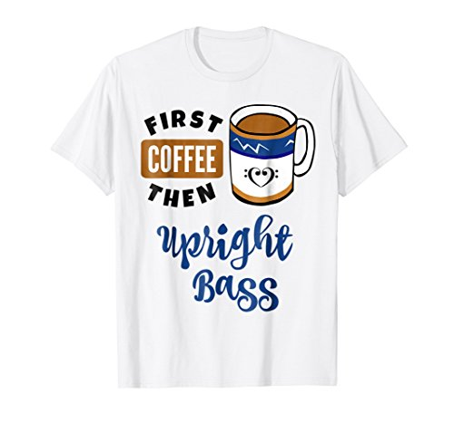 First Coffee Then Upright Bass Music Lover Double Bass Clef Heart T-Shirt