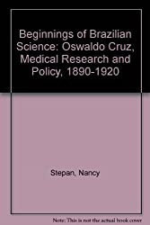 Beginnings of Brazilian Science: Oswaldo Cruz, Medical Research and Policy, 1890-1920