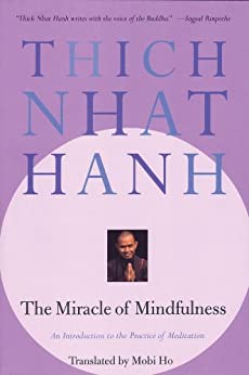 The Miracle of Mindfulness: An Introduction to the Practice of Meditation by [Hanh, Thich Nhat]