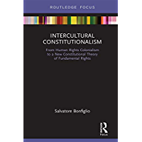 Intercultural Constitutionalism: From Human Rights Colonialism to a New Constitutional Theory of Fundamental Rights (English Edition)