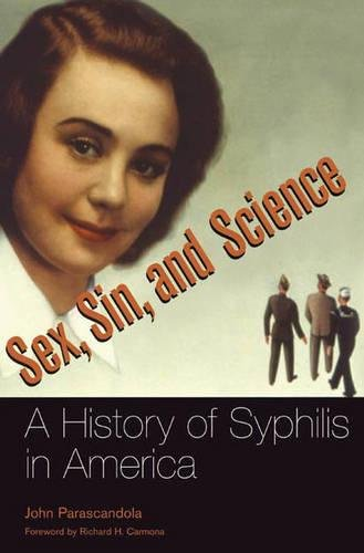 Sex, Sin, and Science: A History of Syphilis in America (Healing Society: Disease, Medicine, and History)