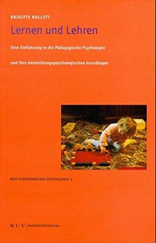 Lernen und Lehren. Eine Einführung in die Pädagogische Psychologie und ihre entwicklungspsychologischen Grundlagen