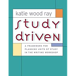 Study Driven: A Framework for Planning Units of Study in the Writing Workshop