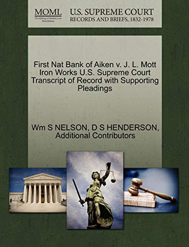 First Nat Bank of Aiken v. J. L. Mott Iron Works U.S. Supreme Court Transcript of Record with Supporting - Iron Mott Works