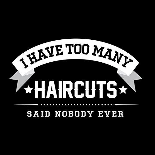 I Have Too Many Haircuts Said Nobody Ever Women's Sweatshirt