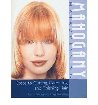 [Mahogany Hairdressing: Steps to Cutting, Colouring and Finishing Hair] (By: Martin Gannon) [published: March, 2001] pdf epub