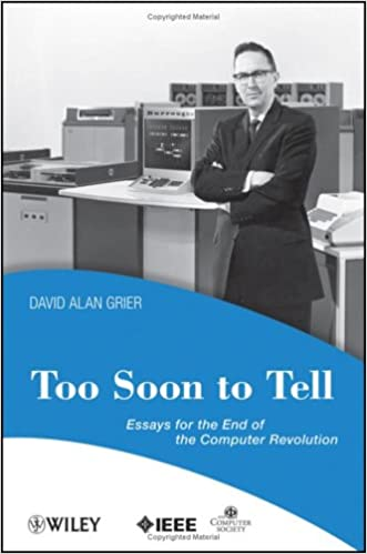 Too Soon To Tell Essays For The End Of The Computer Revolution  Too Soon To Tell Essays For The End Of The Computer Revolution St Edition