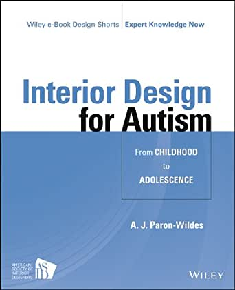 Interior Design For Autism From Childhood To Adolescence Wiley E Book Design Shorts Kindle Edition By Paron Wildes A J Arts Photography Kindle Ebooks Amazon Com