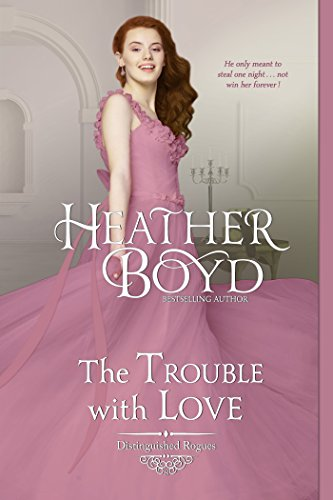 The Trouble with Love (Distinguished Rogues Book 8) Love Heather