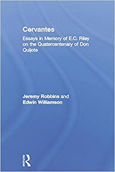 Book Cervantes: Essays in Memory of E.C. Riley on the Quatercentenary of Don Quijote