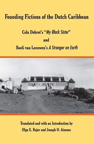 Founding Fictions of the Dutch Caribbean: Cola Debrot's «My Black Sister» and Boeli van Leeuwen's