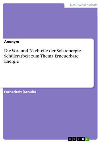 Die Vor- und Nachteile der Solarenergie. Schülerarbeit zum Thema Erneuerbare Energie (German Edition)