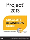 Project 2013 Absolute Beginner's Guide, Sonia Atchison and Brian Kennemer, 0789750554