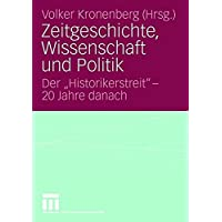"""Zeitgeschichte, Wissenschaft und Politik: Der """"Historikerstreit"""" - 20 Jahre danach"""
