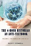 The 4-Hour Historian: An Anti-textbook: Volume 1: The World We Live In 1.0