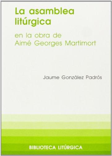 La asamblea litúrgica en la obra de A.G. Martimort (BIBLIOTECA LITURGICA)