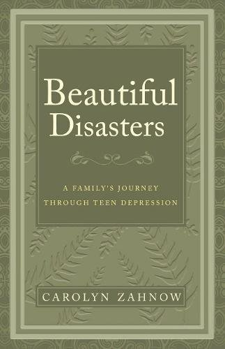 Beautiful Disasters: A Family's Journey Through Teen Depression ebook