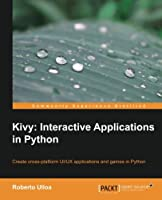 Kivy: Interactive Applications in Python Front Cover