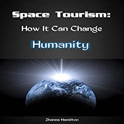 Space Tourism: How It Can Change Humanity