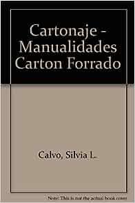 Cartonaje - Manualidades Carton Forrado (Spanish Edition): Silvia L