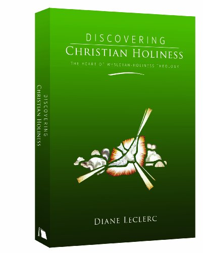 Discovering Christian Holiness: The Heart of Wesleyan-Holiness (Leclerc Eye)