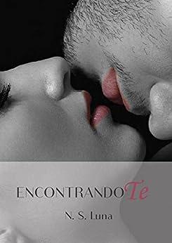 Encontrandote (Trilogía Escapandome nº 2) (Spanish Edition) by [Luna, N. S.]