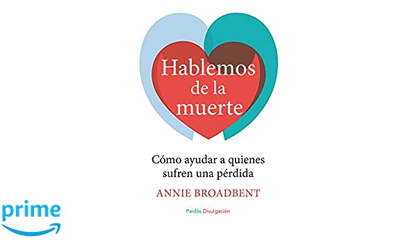 Hablemos de la muerte: Claves para ayudar a quienes han perdido a un ser querido Divulgación-Autoayuda: Amazon.es: Annie Broadbent, Remedios Diéguez ...