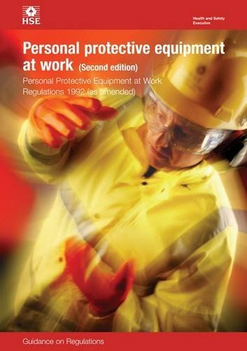 Personal Protective Equipment at Work 1992: Regulations: Guidance on Regulations (Legal) by Health and Safety Executive (HSE) (2005-09-06) (Protective Work At Equipment Personal Regulations)