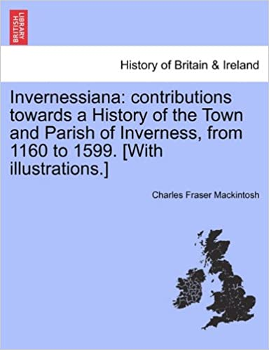 Invernessiana: contributions towards a History of the Town and Parish of Inverness, from 1160 to 1599. [With illustrations.]