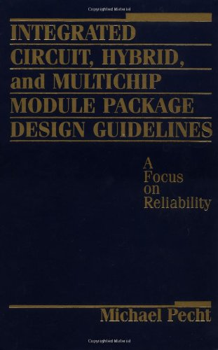 Integrated Circuit, Hybrid, and Multichip Module Package Design Guidelines: A Focus on Reliability