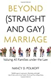 Beyond (Straight and Gay) Marriage: Valuing All Families under the Law (Queer Action/ Queer Ideas)