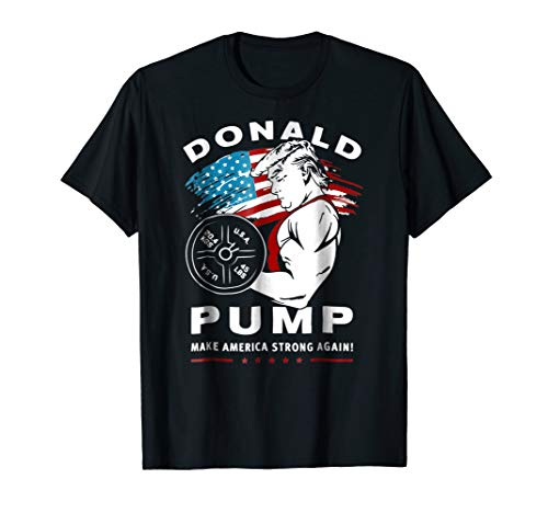 Donald Pump Make America Strong Again ()
