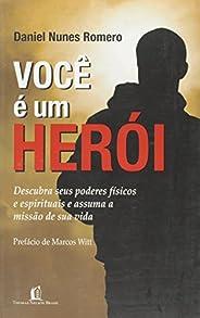 Você é um herói: Descubra seus poderes físicos e espirituais e assuma a missão de sua vida
