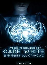 Care White e o Orbe da Criação (Inverno Tecnológico)