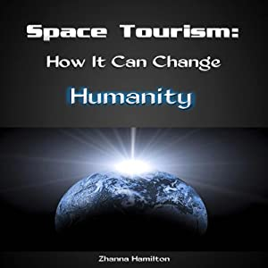Space Tourism: How It Can Change Humanity Audiobook