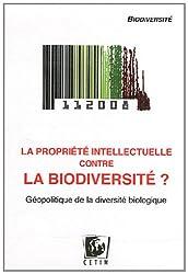 La propriété intellectuelle contre la biodiversité ? : Géopolitique de la diversité biologique