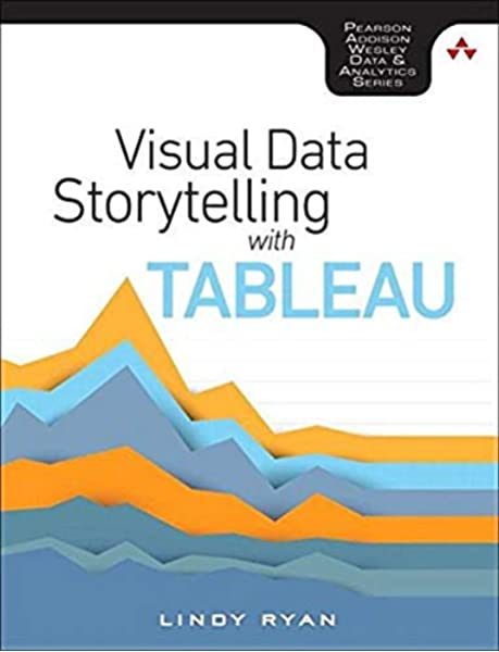 Visual Data Storytelling With Tableau Addison Wesley Data Analytics Series 9780134712833 Computer Science Books Amazon Com