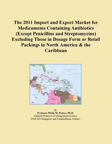 The 2011 Import and Export Market for Medicaments Containing Antibiotics (Except Penicillins and Streptomycins) Excluding Those in Dosage Form or Retail Packings in North America & the Caribbean